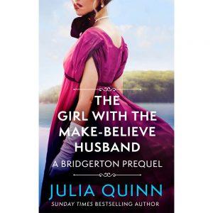 Bridgerton Prequel Book 2: The Girl With The Make-Believe Husband