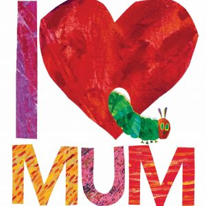 Eric Carle Very Hungry Caterpillar, I Love Mum Book