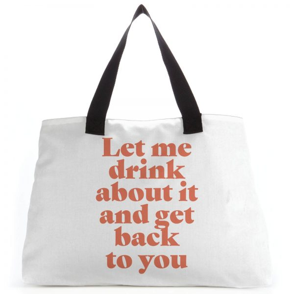 Let Me Drink About It And Get Back To You Tote Bag