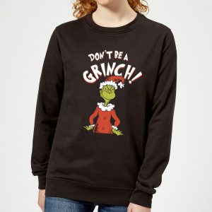The Grinch Dont Be A Grinch Women's Christmas Sweatshirt – Black – XS
