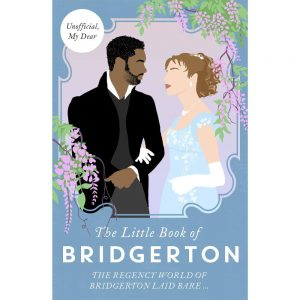 The Little Book Of Bridgerton: The Unofficial Guide