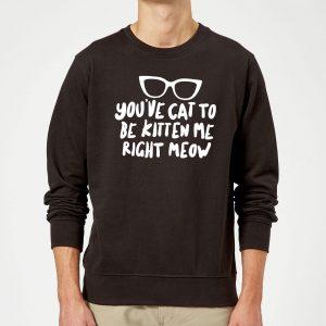 You've Cat To Be Kitten Me Sweatshirt – Black – S – Black